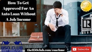 How To Get Approved For An Auto Loan Without A Job/Income - FICO,Dave Ramsey,Wallethub,Dealership