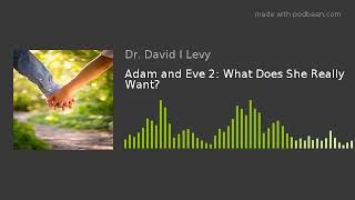 Adam and Eve 2: What Does She Really Want?