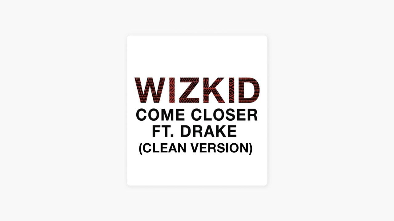 Download Come Closer (CLEAN VERSION) WizKid Ft Drake