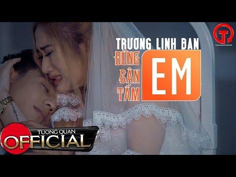 Đừng Bận Tâm Em | Trương Linh Đan | Official Music Video