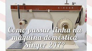 COMO PASSAR LINHA MAQUINA 247 SINGER