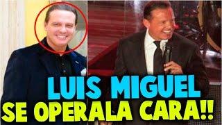 LUIS MIGUEL SE HACE CIRUGÍA EN LA CARA