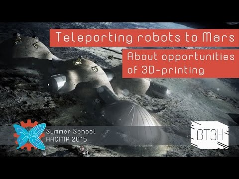 Teleporting Robots To Mars. About opportunities of 3D printing