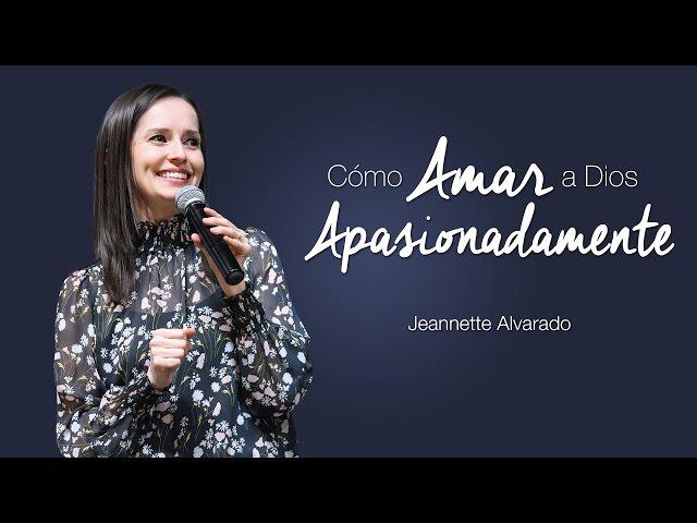 Jeannette Alvarado - Cómo Amar a Dios Apasionadamente