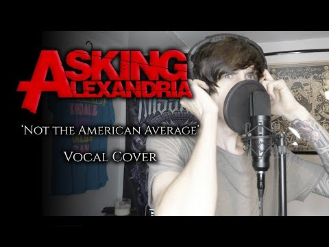 Asking Alexandria - Not the American Average (vocal cover)