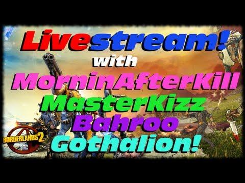 Borderlands 2 Raid Boss Killing Livestream with MorninAfterKill & MasterKizz!