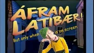 Áfram Latibær! but only when Jives/Maggi Mjói is on screen