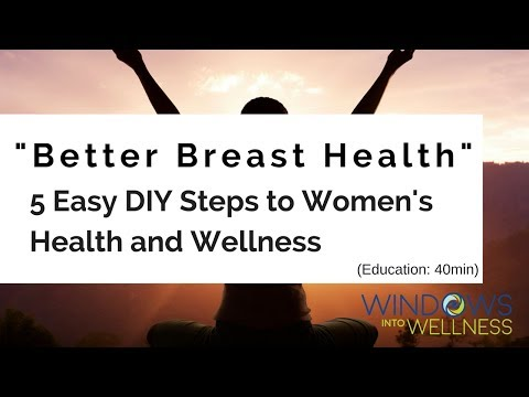 LADIES! BETTER BREAST HEALTH - DIY 5 Easy Steps for Women's Health Every Day