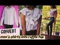 DIY : Convert men's shirt into top/reuse/recycle/ ruffle top in 6 minutes