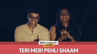 Teri Meri Pehli Shaam | FilterCopy Talkies | S01E06 | Ft. Rohan Khurana and Nayana Shyam
