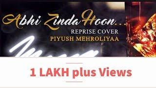 Abhi Zinda Hoon - Piyush Mehroliyaa ( Reprise Version )