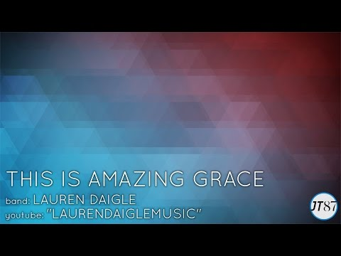 """This Is Amazing Grace"" by Lauren Daigle[LYRIC VIDEO HD]"