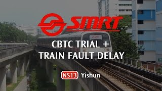 SMRT - CBTC Trial + Train Fault Delay at NS13 Yishun