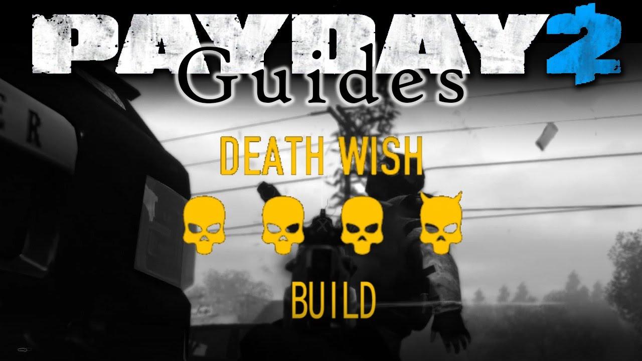 Death Wish Build [Payday 2 Guides] Death Wish Loud - Dodge/Grinder Build Jan 2016 (Old Skills ...