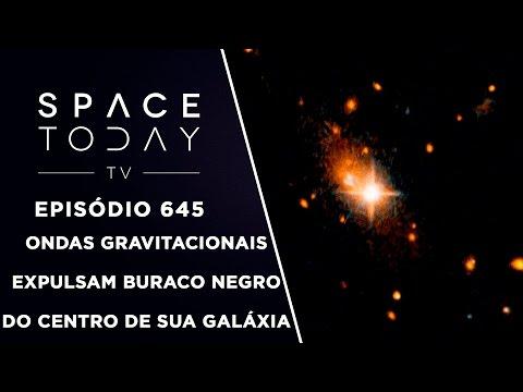 Ondas Gravitacionais Expulsam Buraco Negro do Centro de Sua Galáxia - Space Today TV Ep.645