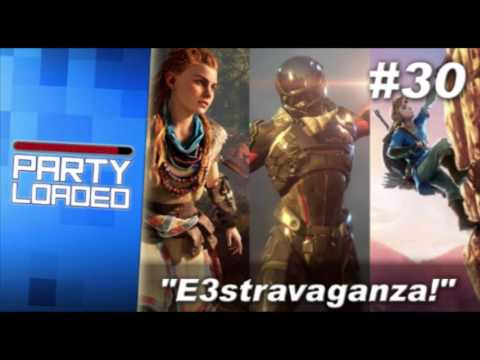 Party Loaded #30 - E3stravaganza! (Audio Only Podcast)