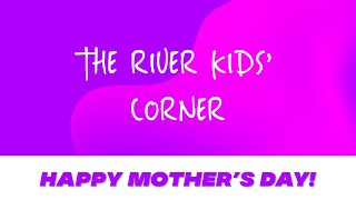 THE RIVER KIDS' CORNER: HAPPY MOTHER'S DAY!