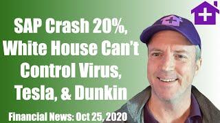 Oct 26 Financial News: SAP Crash 20%, White House Can't Control Virus, Tesla, Dunkin Brand, Dallas