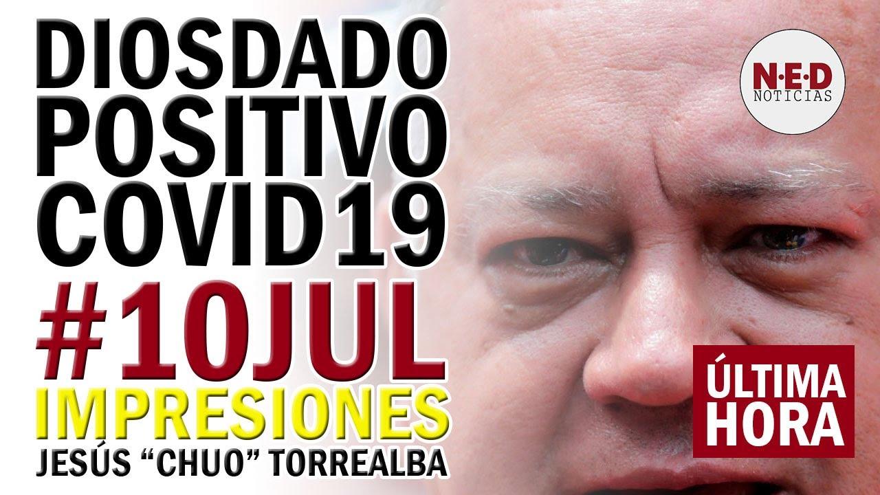 #LOÚLTIMO | DIOSDADO POSITIVO COVID19 #10JUL IMPRESIONES Jesús Torrealba