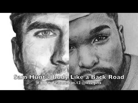 Sam Hunt - Body Like A Back Road (If I Was Featured pt 12)