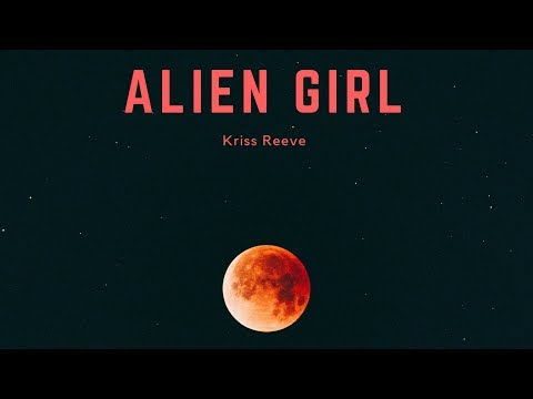 Kriss Reeve - Alien Girl