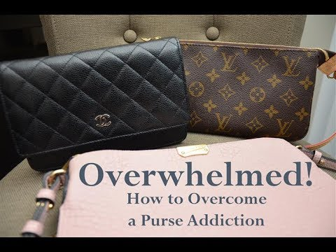Overwhelmed! How to Get Over a Purse Addiction!
