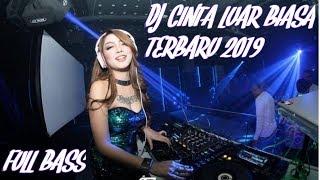 DJ CINTA LUAR BIASA TERBARU 2019 (FULL BASS REMIX)