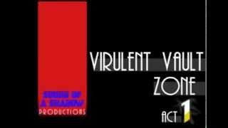 Virulent Vault Zone Act 1 (Original Composition)