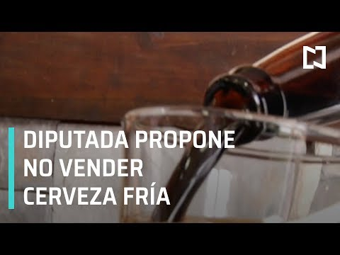 Diputada propone prohibir venta de cerveza fría en México - Las Noticias