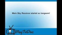 Hilfe mein Sky Receiver startet langsam. Hier ist die Lösung!
