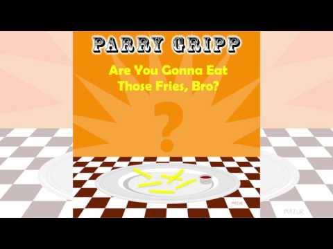 Are You Gonna Eat Those Fries, Bro? - Parry Gripp