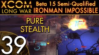 XCOM: Long War (Beta 15) Semi-Qualified Ironman Impossible: Part 39 -- Pure Stealth