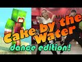 Minecraft Parody Cake By The Water - Dance Edition!