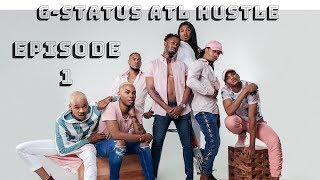 {PILOT} G-Status ATL Hustle  @GStatusatlhustle | Episode 1 WATCH IN HD (The BIG Reveal)