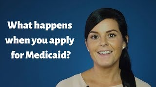 What happens when y๐u apply for Medicaid?
