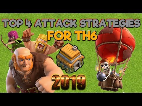 TOP 4 TH6 ATTACK STRATEGIES - Clash Of Clans 2019