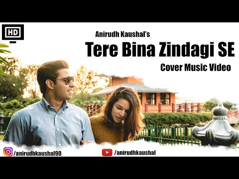 tere-bina-zindagi-se-|-anirudh-kaushal-|-cover-song-|-official-video-2019