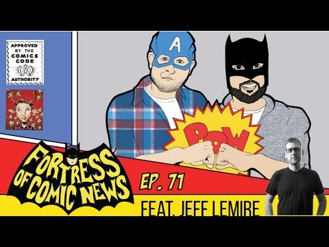 Fortress of Comic News Ep. 71 feat. Jeff Lemire