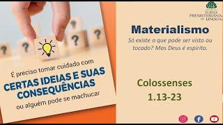 EBD  AO VIVO - CERTAS IDEIAS E SUAS CONSEQUÊNCIAS - MATERIALISMO