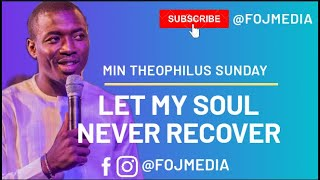 MIN. THEOPHILUS SUNDAY - LET MY SOUL NEVER RECOVER
