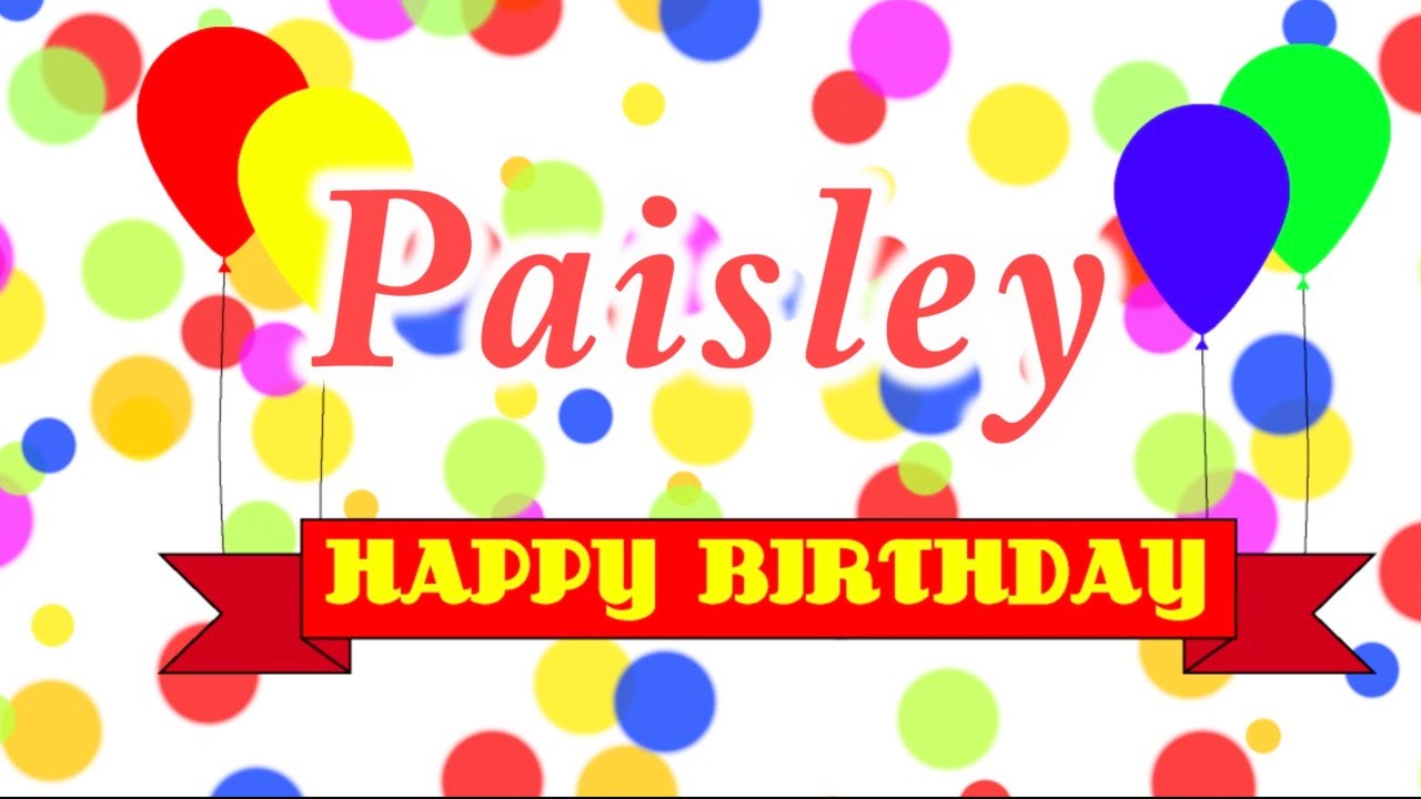 Happy Birthday Paisley Song Youtube