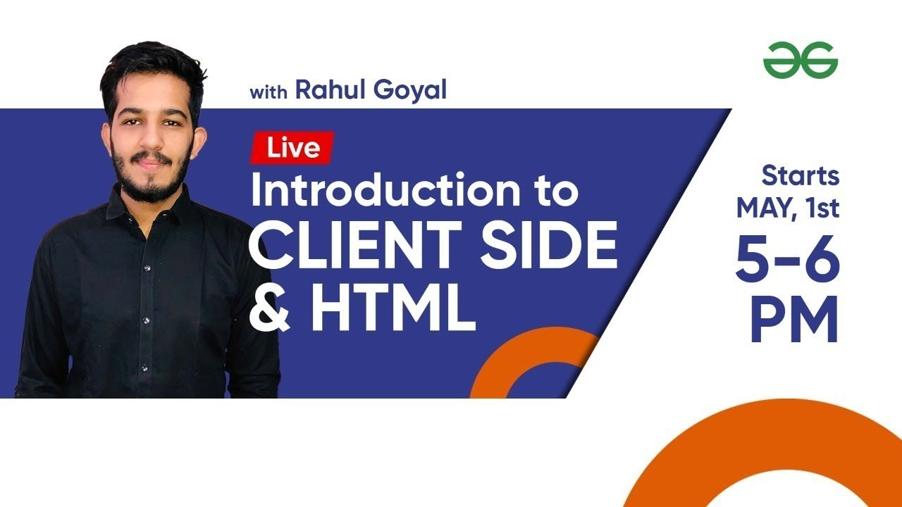 Introduction to Client Side and HTML by Rahul Goyal
