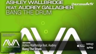 Ashley Wallbridge feat. Audrey Gallagher - Bang The Drum (Club Mix)
