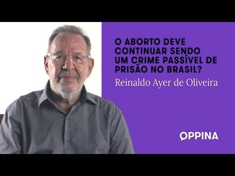 O aborto deve continuar sendo um crime passível de prisão no Brasil? – Reinaldo Ayer de Oliveira