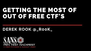 Getting the Most of Out of Free CtFs w/ Derek Rook - SANS HackFest & Ranges Summit 2020
