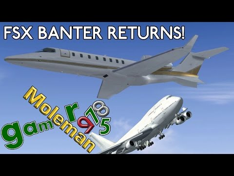 Mole75 FSX Banter Returns!