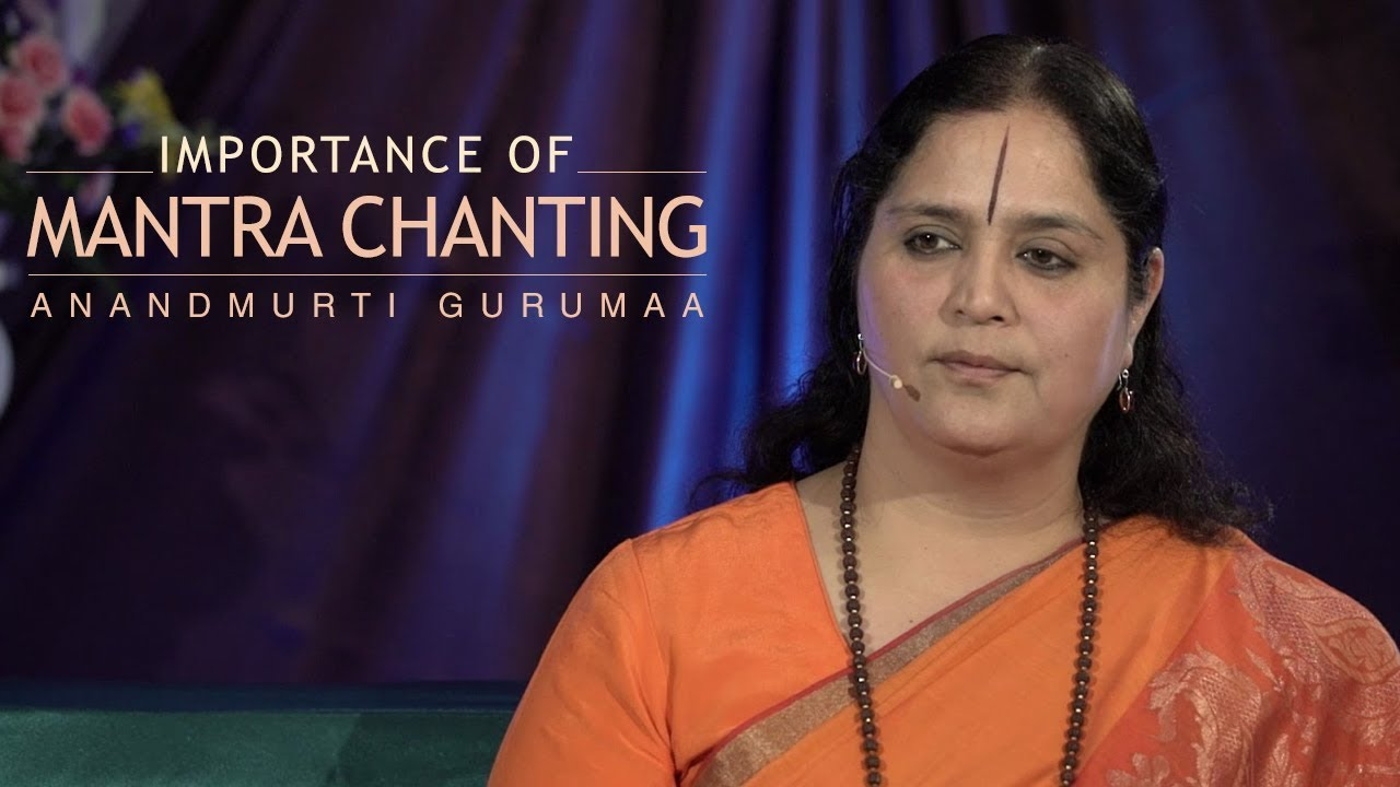 Mantra Chanting is an Exercise to Charge up Your Body   | Anandmurti Gurumaa