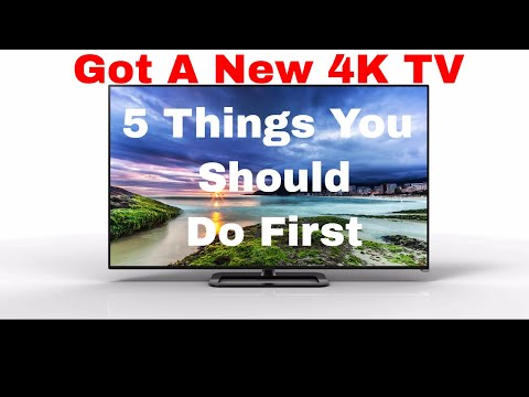 New 4K TV? First 5 Things To Do!