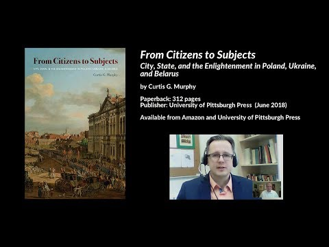 From Citizens to Subjects: City, State & the Enlightenment in Poland, Ukraine & Belarus, C. Murphy