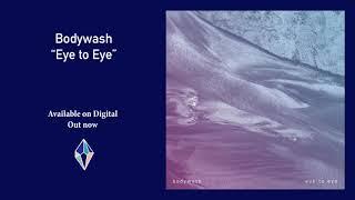 Bodywash - Eye To Eye (Official Audio)